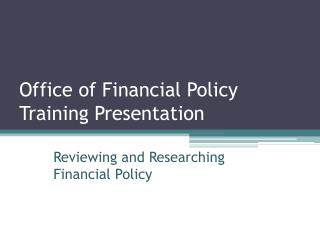 Office of Financial Policy Training Presentation