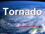 Tornado Case Study: Tornado Alley      Group members : Jenny Ip 12 6A Ivy Lam 15 6A Amy Lam 19 6A