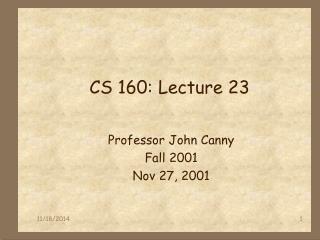CS 160: Lecture 23