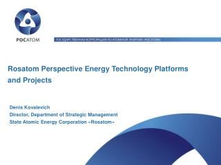 Rosatom Perspective Energy Technology Platforms and Projects