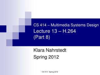 CS 414 – Multimedia Systems Design Lecture 13 – H.264   (Part 8)