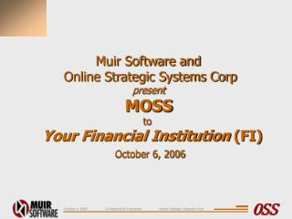 Muir Software and  Online Strategic Systems Corp present  MOSS to