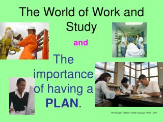 The World of Work and  Study