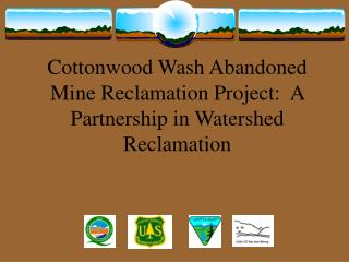 Cottonwood Wash Abandoned Mine Reclamation Project:  A Partnership in Watershed Reclamation