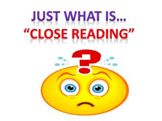 """Just What Is… """"Close  reading"""""""