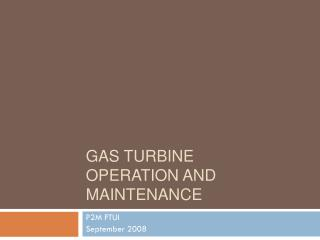 GAS TURBINE  OPERATION AND MAINTENANCE