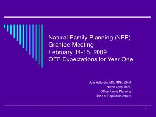 Natural Family Planning (NFP) Grantee Meeting February 14-15, 2009 OFP Expectations for Year One