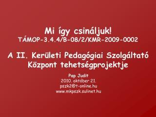 Pap Judit 2010. október 21. pszk2@t-online.hu mkpszk.sulinet.hu