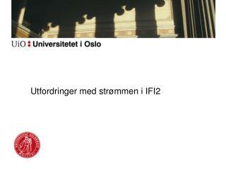 Utfordringer med strømmen i IFI2