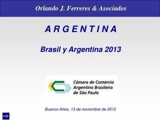 A R G E N T I N A Brasil y Argentina 2013 Buenos Aires, 13 de noviembre de 2012