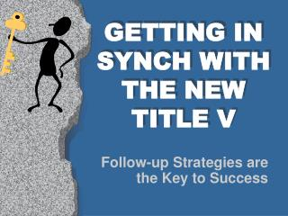 GETTING IN SYNCH WITH THE NEW TITLE V