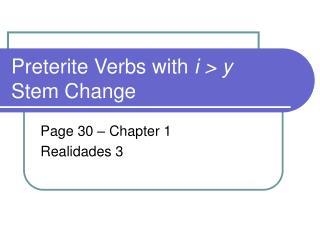 Preterite Verbs with  i > y Stem Change