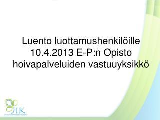 Luento luottamushenkilöille 10.4.2013 E-P:n Opisto hoivapalveluiden vastuuyksikkö