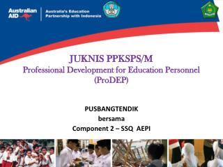 JUKNIS PPKSPS/M Professional Development for Education Personnel (ProDEP)