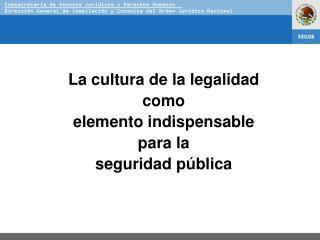La cultura de la legalidad  como  elemento indispensable  para la  seguridad pública