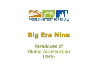 Big Era Nine Paradoxes of  Global Acceleration 1945-