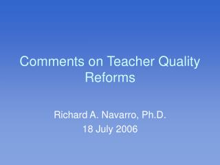 Comments on Teacher Quality Reforms