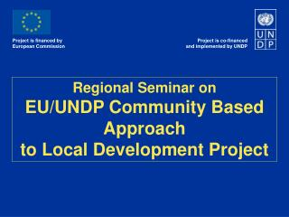 Regional Seminar on EU/UNDP Community Based Approach  to Local Development Project