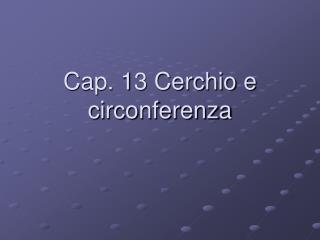 Cap. 13 Cerchio e circonferenza