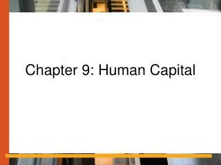 Chapter 9: Human Capital