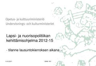 Lapsi- ja nuorisopolitiikan kehittämisohjelma 2012-15 - tilanne lausuntokierroksen aikana -