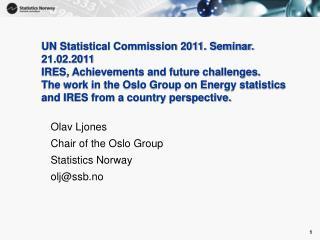Olav Ljones Chair of the Oslo Group Statistics Norway  olj@ssb.no