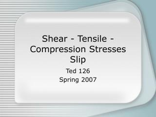 Shear - Tensile - Compression Stresses Slip