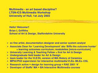 Multimedia - an art based discipline LTSN-ICS Multimedia Workshop University of Hull, 1st July 2003