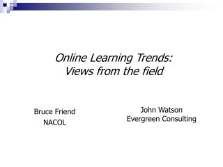 Online Learning Trends: Views from the field