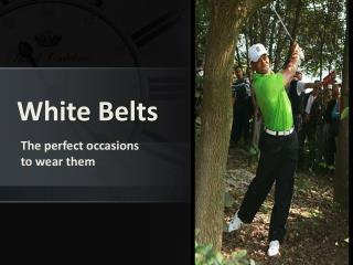 White Belts: The perfect occasions to wear them