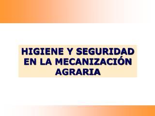 HIGIENE Y SEGURIDAD EN LA MECANIZACIÓN AGRARIA
