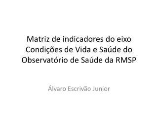 Matriz de indicadores do eixo Condições de Vida e Saúde do Observatório de Saúde da RMSP