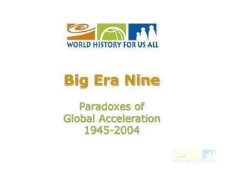 Big Era Nine Paradoxes of  Global Acceleration 1945-2004