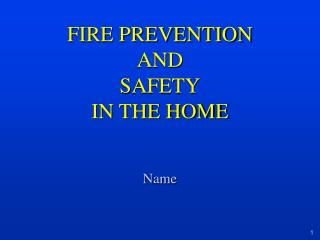 FIRE PREVENTION AND  SAFETY IN THE HOME