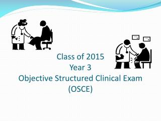 Class of 2015 Year 3  Objective Structured Clinical Exam (OSCE)