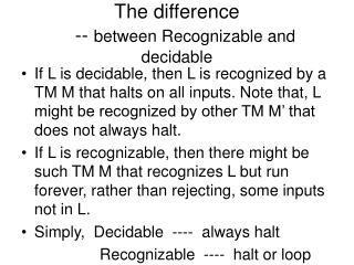 The difference     -- between Recognizable and decidable