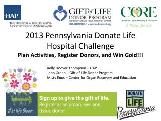2013 Pennsylvania Donate Life Hospital Challenge Plan Activities, Register Donors, and Win Gold!!!