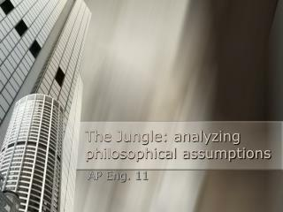The Jungle: analyzing philosophical assumptions