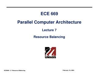 ECE 669 Parallel Computer Architecture Lecture 7 Resource Balancing