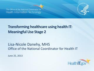 Transforming healthcare using health IT: Meaningful Use Stage 2