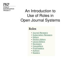 An Introduction to  Use of Roles in  Open Journal Systems