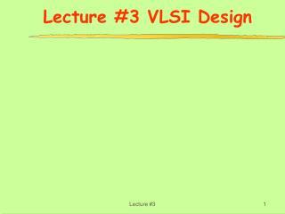 Lecture #3 VLSI Design