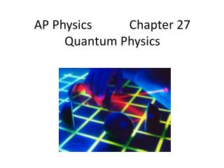 AP Physics            Chapter 27 Quantum Physics