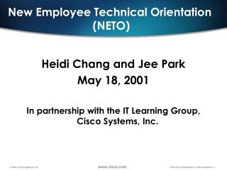 Heidi Chang and Jee Park May 18, 2001  In partnership with the IT Learning Group, Cisco Systems, Inc.