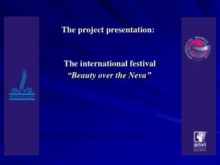 "The project presentation : The international festival  "" Beauty over the Neva """