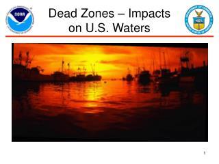 Dead Zones � Impacts  on U.S. Waters