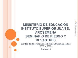 MINISTERIO DE EDUCACI N INSTITUTO SUPERIOR JUAN D. AROSEMENA SEMINARIO DE RIESGO Y DESASTRES