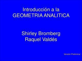 Introducción a la  GEOMETRIA ANALITICA  Shirley Bromberg Raquel Valdés