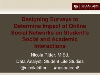 Nicola Ritter, M.Ed. Data Analyst, Student Life Studies  @nicolalritter      #naspatech8