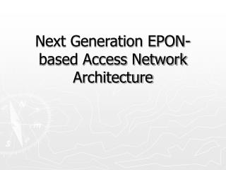 Next Generation EPON-based Access Network Architecture